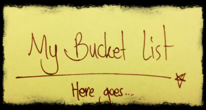 My bucket list, as promised.